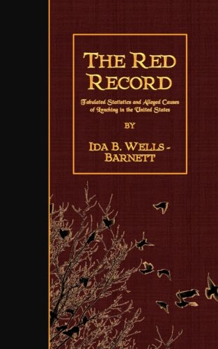 The Red Record: Tabulated Statistics and Alleged Causes of Lynching in the United ()