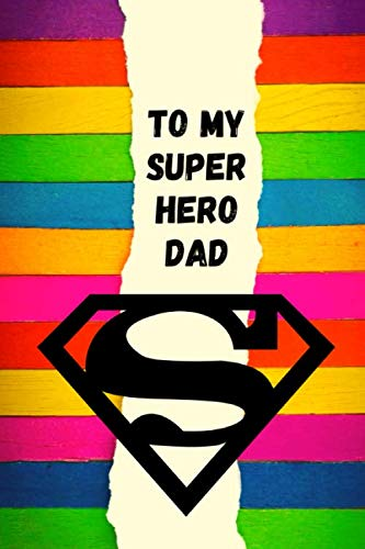 To My Superhero Dad: Fill-in-the-blank Book for Kids with Prompts about Dad (Father's Day / Birthday Gift from Kids to Dad)
