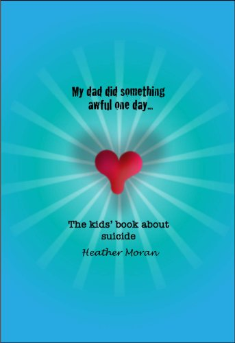 My Dad Did Something Awful One Day.  The Kids Book About Suicide (Difficult Issues for Kids 1)