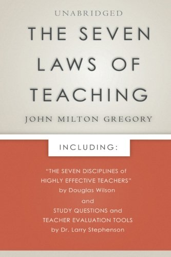The Seven Laws of Teaching: Foreword by Douglas Wilson & Evaluation Tools by Dr. Larry Stephenson