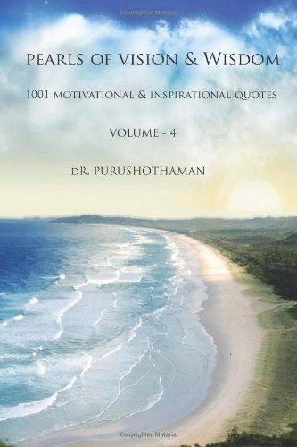 Pearls of Vision & Wisdom (Volume 4): 1001 Motivational & Inspirational Quotes PDF
