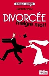 Divorcée malgré moi ! par Chantal Bauwens