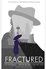 Fractured: The Mysterious Case of Dr. Jekyll and Mr. Hyde: Devotional Minibook (Faithful Troubadour Devotionals) (Volume 3) Paperback