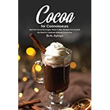 Cocoa for Connoisseurs: Best Hot Cocoa Beverages, Bakes & Bites; Recipes from Around the World to Celebrate National Cocoa Day