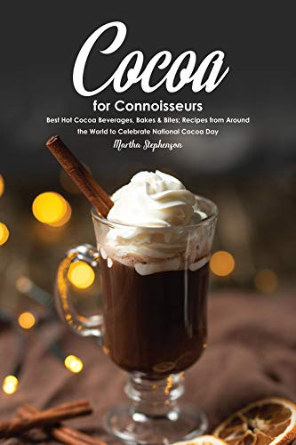 Gourmet Hot Cocoa Recipe (Cocoa for Connoisseurs: Best Hot Cocoa Beverages, Bakes & Bites; Recipes from Around the World to Celebrate National Cocoa Day)