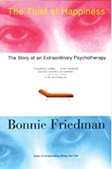 The Thief of Happiness: The Story of an Extraordinary Psychotherapy by Bonnie Friedman (2003-01-20) Paperback