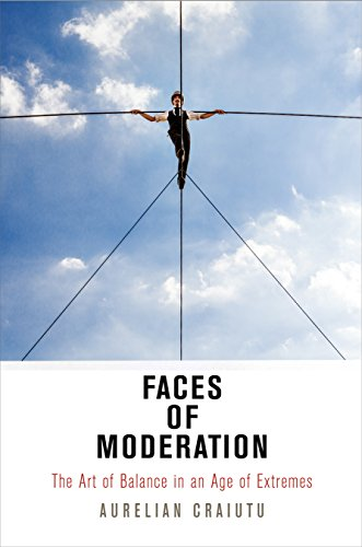 Faces of Moderation: The Art of Balance in an Age of Extremes (Haney Foundation Series)