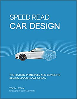 Speed Read Car Design: The History, Principles And Concepts Behind Modern  Car Design: Tony Lewin, Gerry McGovern: 9780760358108: Amazon.com: Books
