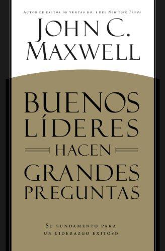 Amazon buenos lderes hacen grandes preguntas su fundamento buenos lderes hacen grandes preguntas su fundamento para un liderazgo exitoso spanish edition fandeluxe Choice Image