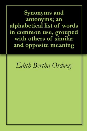 Synonyms and antonyms; an alphabetical list of words in common use ...