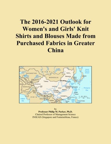 La 2016-2021Outlook para las mujeres y las niñas Knit Camisas y blusas fabricado en purchased tejidos en una mayor...