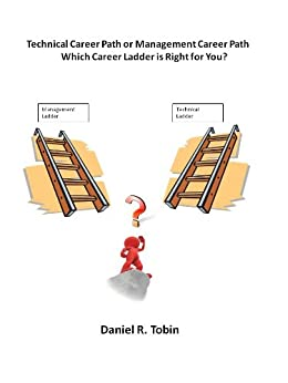 Technical Career Path or Management Career Path: Which Career Ladder is Right for You? by [Tobin, Daniel]