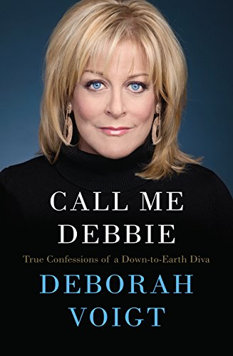Read Online Call Me Debbie: True Confessions of a Down-to-Earth Diva pdf