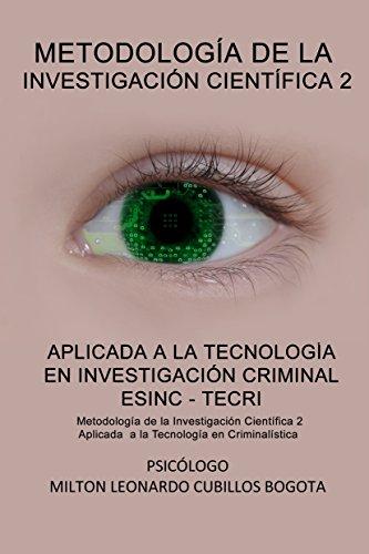 METODOLOGÍA DE LA INVESTIGACIÓN CIENTÍFICA 2 ESINC - TECRI (Con notas): Metodología de la Investigación Científica 2 Aplicada a la Tecnología en Criminalística (Spanish Edition) Kindle Edition ASIN: B01EEVJCNQ