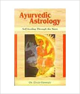 Ayurvedic Astrology: Self Healing Through the Stars by David Frawley (2016-01-01)
