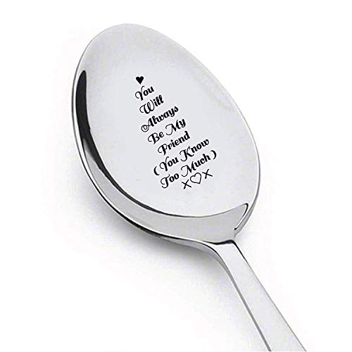 You Will Always Be My Friend (You Know Too Much) -You Will Always Be My Person My Best Friend Spoon Silverware spoon ,Friendship day Gift