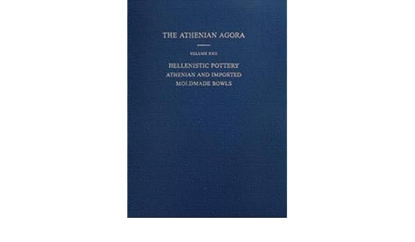 Hellenistic Pottery: Athenian and Imported Moldmade Bowls (Athenian Agora vol. 22)