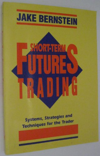 Short-Term Futures Trading: Systems, Strategies and Techniques for the Day-Trader