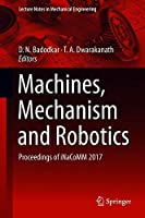 Machines, Mechanism and Robotics: Proceedings of iNaCoMM 2017 Front Cover