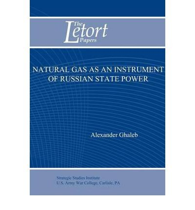 Read Online Natural Gas as an Instrument of Russian State Power (Letort Paper) (Paperback) - Common PDF