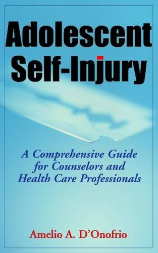 Adolescent Self-Injury: A Comprehensive Guide for Counselors and Health Care Professionals by Brand: Springer Publishing Company