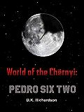 World of the Chërnyi : Pedro Six Two