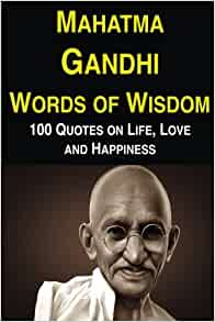 Mahatma Gandhi Words of Wisdom: 100 Quotes on Life, Love ...