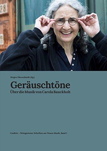 Geräuschtöne: Über die Musik von Carola Bauckholt (Weingartener Schriften zur Neuen Musik)