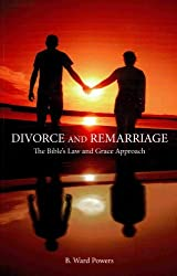 Divorce and Remarriage: The Bible's Law and Grace Approach by Ward B. Powers (2012-04-01)