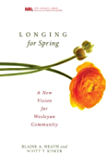 Longing for Spring: A New Vision for Wesleyan Community (New Monastic Library: Resources for Radical Discipleship Book 5)