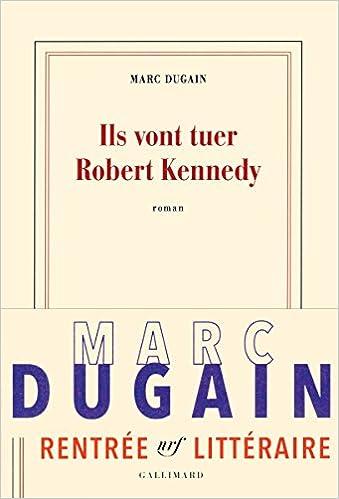Marc Dugain (Rentrée Littérature 2017) - Ils vont tuer Robert Kennedy