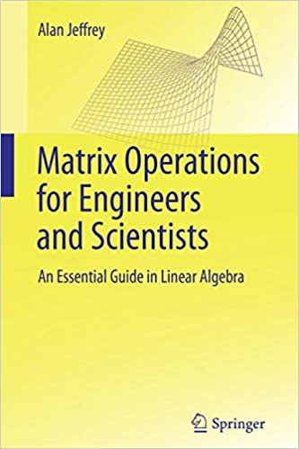 Matrix Operations for Engineers and Scientists: An Essential Guide in Linear Algebra