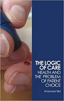 The Logic Of Care: Health And The Problem Of Patient Choice por Annemarie Mol epub