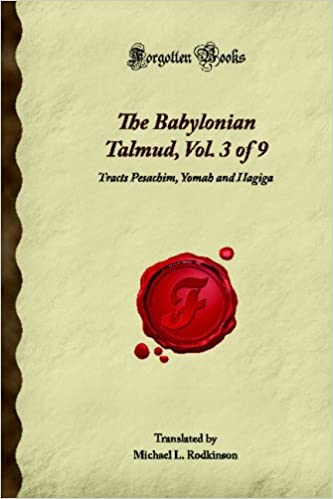 Book The Babylonian Talmud, Vol. 3 of 9: Tracts Pesachim, Yomah and Hagiga (Forgotten Books)
