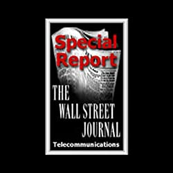 The Wall Street Journal Special Report on Telecommunications