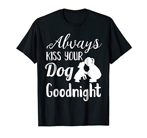 Always Kiss Your Dog Goodnight funny t-shirt ()