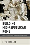"Seth Bernard, ""Building Mid-Republican Rome: Labor, Architecture, and the Urban Economy"" (Oxford UP, 2018)"
