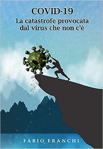 Libro covid-19. La catastrofe provocata dal virus che non c`è 8831699903