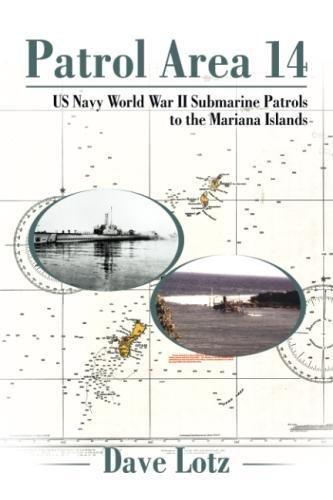 Patrol Area 14: US Navy World War II Submarine Patrols to the Mariana Islands