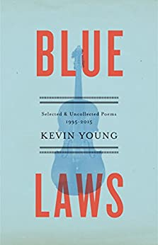 Blue Laws: Selected and Uncollected Poems, 1995-2015 by [Young, Kevin]