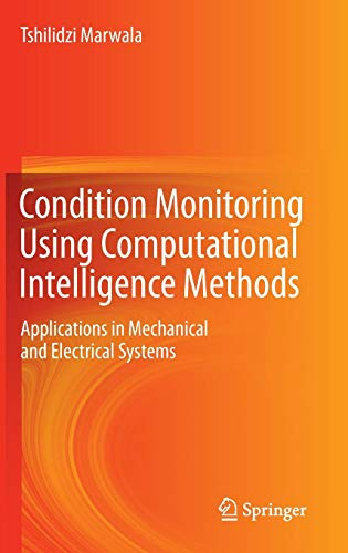 Condition Monitoring Using Computational Intelligence Methods: Applications in Mechanical and Electrical Systems