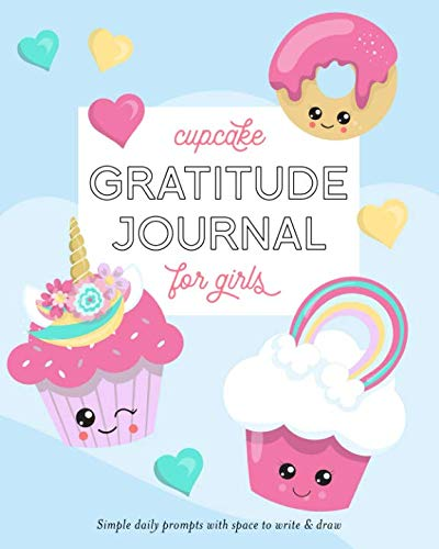 Cupcake Gratitude Journal for Girls: Simple daily prompts with space to write & draw