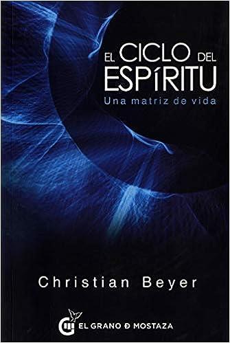 El Ciclo del Espíritu. Una matriz de vida: Amazon.es: Beyer, Christian: Libros