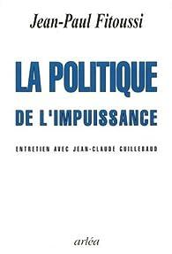 La politique de l'impuissance par Jean-Paul Fitoussi