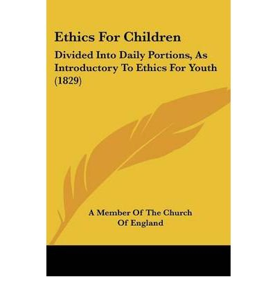 Ethics for Children: Divided Into Daily Portions, as Introductory to Ethics for Youth (1829) (Paperback) - Common PDF