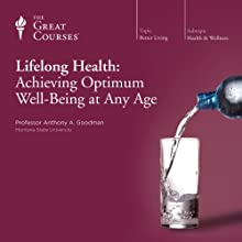 Lifelong Health: Achieving Optimum Well-Being at Any Age Lecture by  The Great Courses Narrated by Dr. Anthony A. Goodman