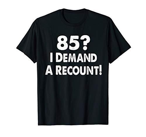 85th Birthday Gift Funny T-Shirt Men Women Demand A Recount
