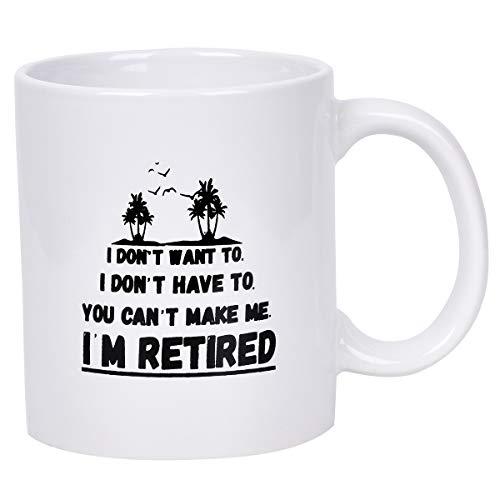 Coffee Retirement (Retirement Gift Coffee Mug With I DON'T WANT TO I DON'T HAVE TO YOU CAN'T MAKE ME I'M RETIRED Novelty Mug for Men Women)