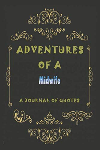 Adventures of A midwife: A Journal of Quotes: Prompted Quote Journal (6inx9in) midwife Gift for Men