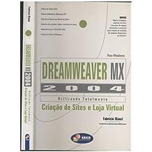 Dreamweaver MX 2004. Utilizando Totalmente. Criação de Sites e Lojas Virtuais